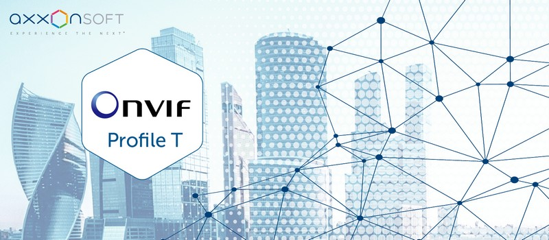 AxxonSoft becomes the first VMS developer to support ONVIF Profile T